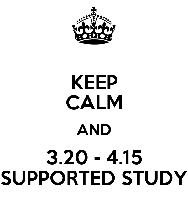 KEEP CALM AND 3.20 - 4.15 SUPPORTED STUDY