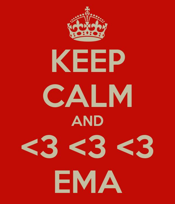 KEEP CALM AND <3 <3 <3 EMA