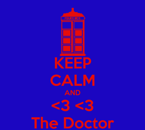 KEEP CALM AND <3 <3 The Doctor