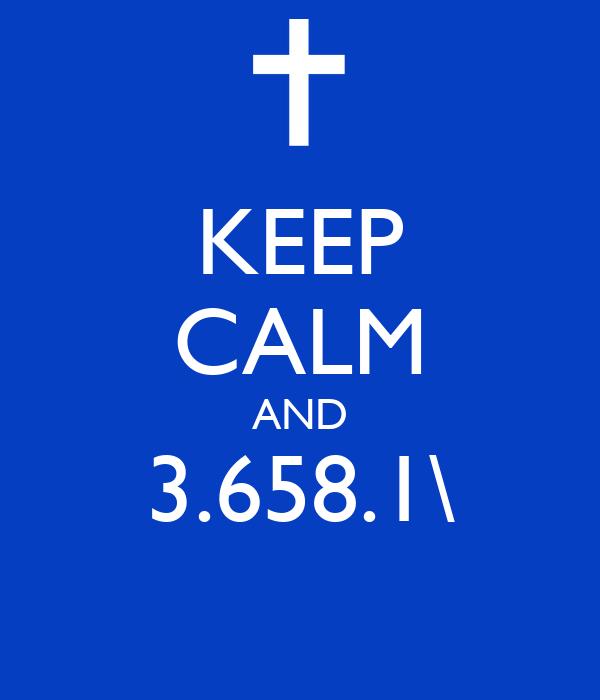 KEEP CALM AND 3.658.1\