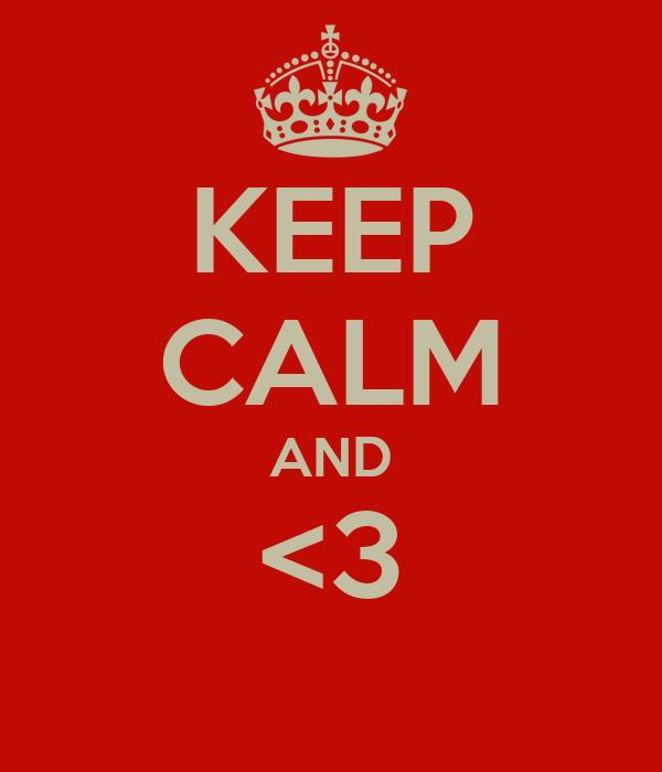 KEEP CALM AND <3