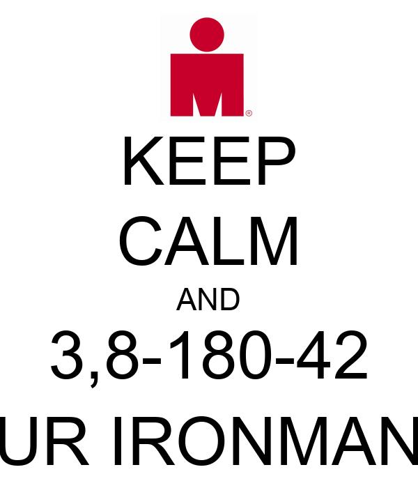 KEEP CALM AND 3,8-180-42 UR IRONMAN