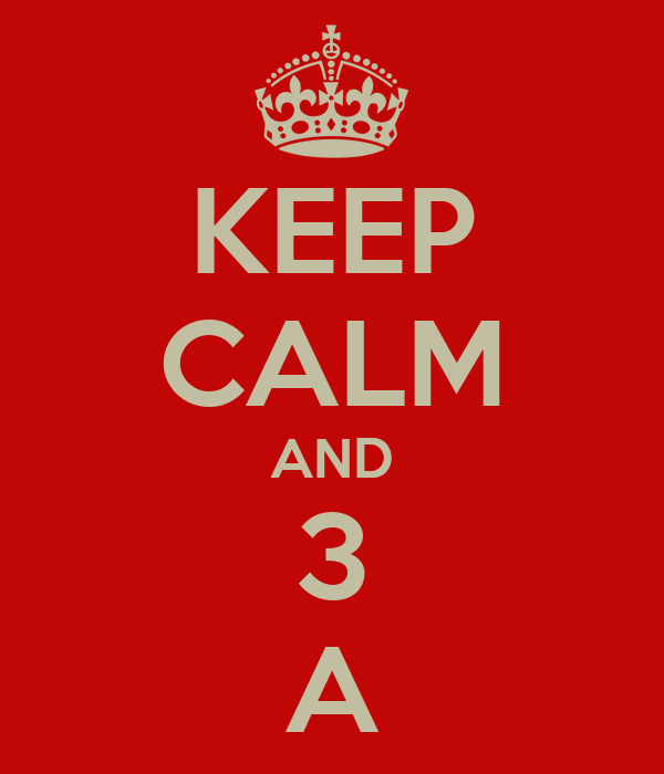 KEEP CALM AND 3 A