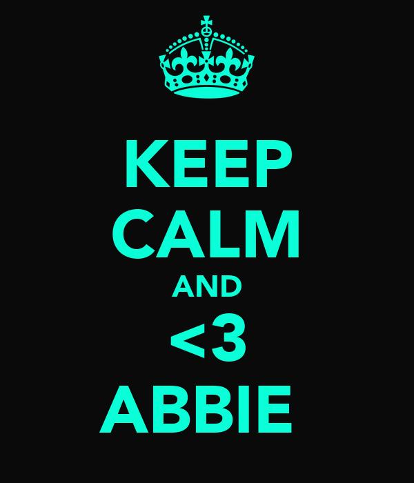 KEEP CALM AND <3 ABBIE