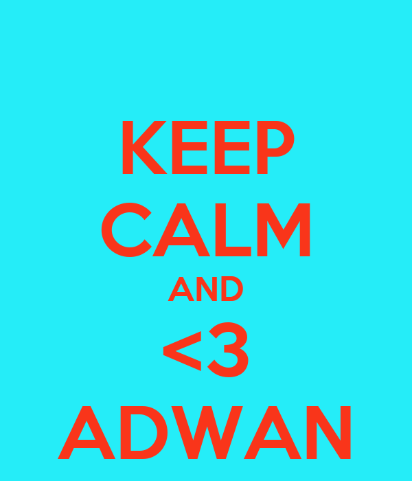KEEP CALM AND <3 ADWAN
