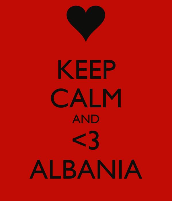 KEEP CALM AND <3 ALBANIA