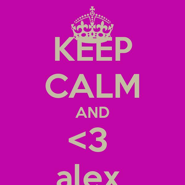 KEEP CALM AND <3  alex