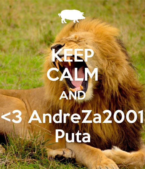 KEEP CALM AND <3 AndreZa2001 Puta