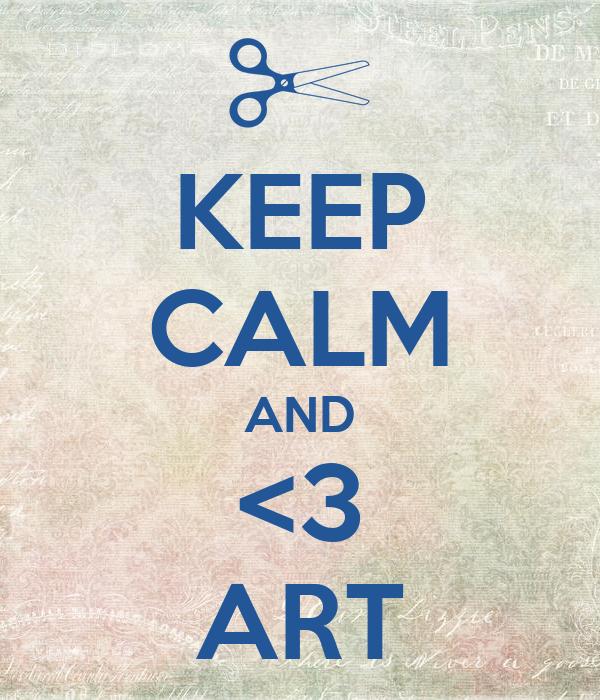 KEEP CALM AND <3 ART