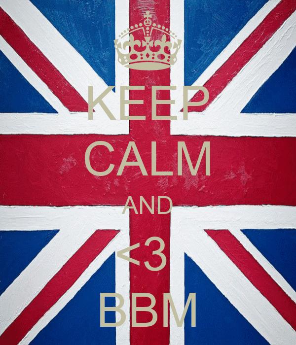 KEEP CALM AND <3  BBM
