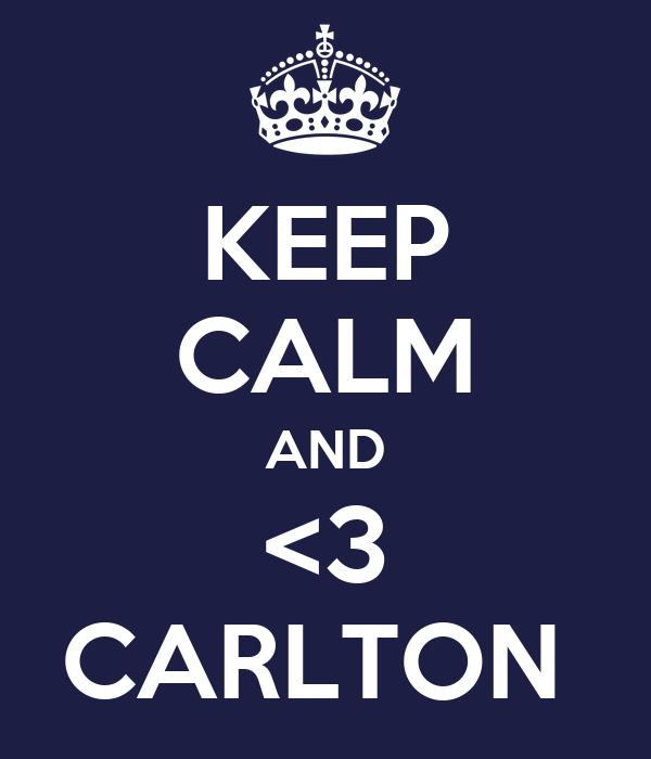 KEEP CALM AND <3 CARLTON