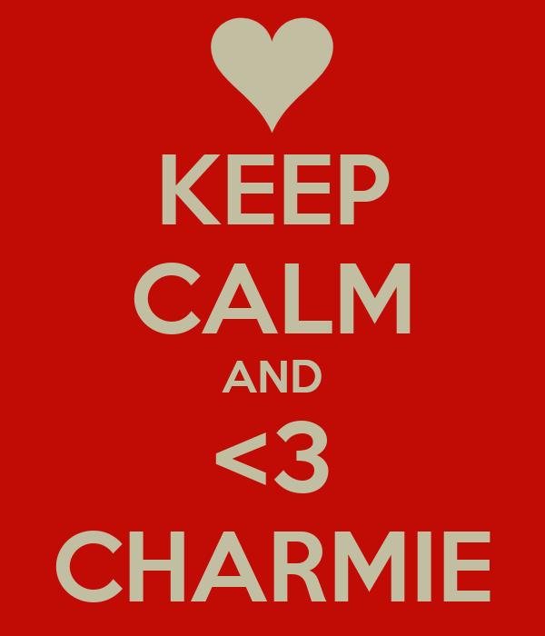 KEEP CALM AND <3 CHARMIE