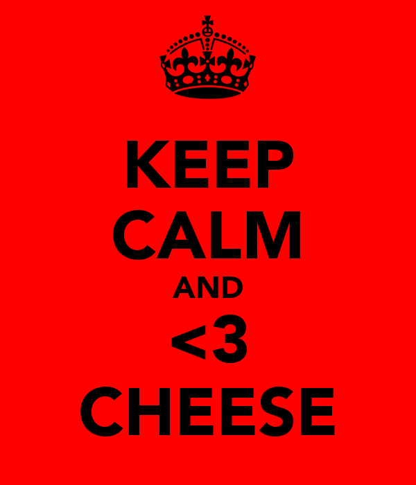 KEEP CALM AND <3 CHEESE