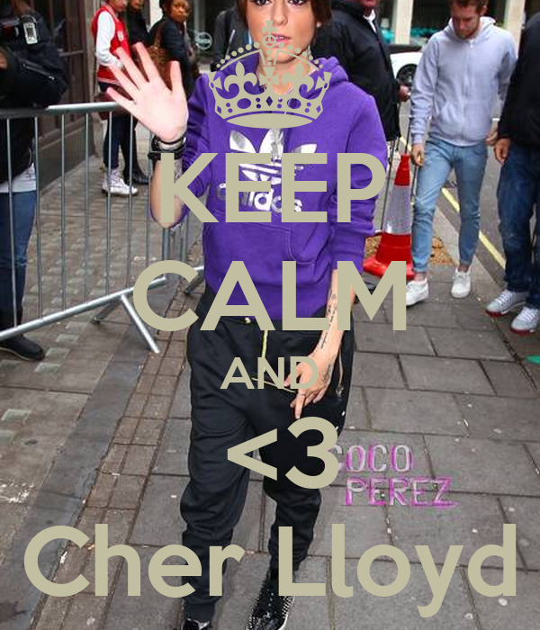 KEEP CALM AND  <3 Cher Lloyd