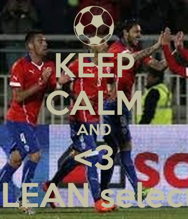 KEEP CALM AND <3 CHILEAN selection