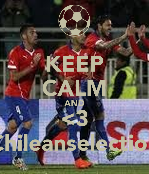 KEEP CALM AND <3 Chileanselection