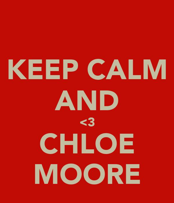 KEEP CALM AND <3 CHLOE MOORE