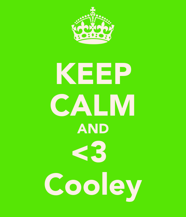 KEEP CALM AND <3  Cooley