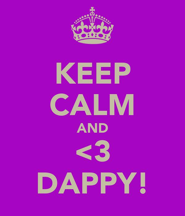 KEEP CALM AND <3 DAPPY!