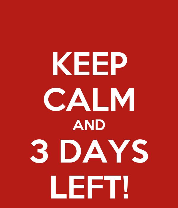keep-calm-and-3-days-left-4.jpg