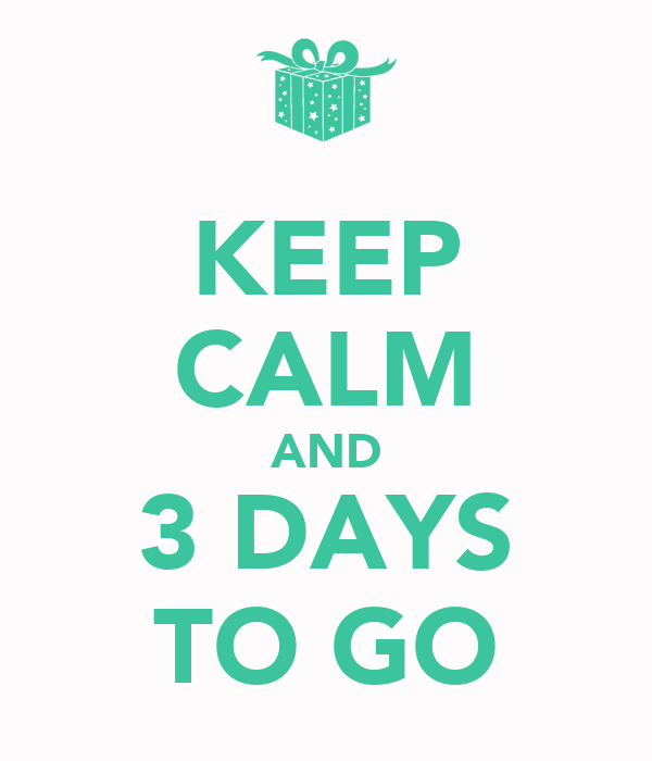 KEEP CALM AND 3 DAYS TO GO