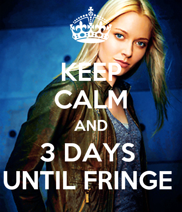KEEP CALM AND 3 DAYS  UNTIL FRINGE
