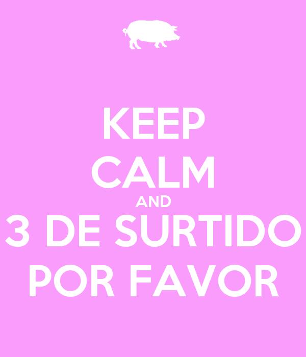 KEEP CALM AND 3 DE SURTIDO POR FAVOR