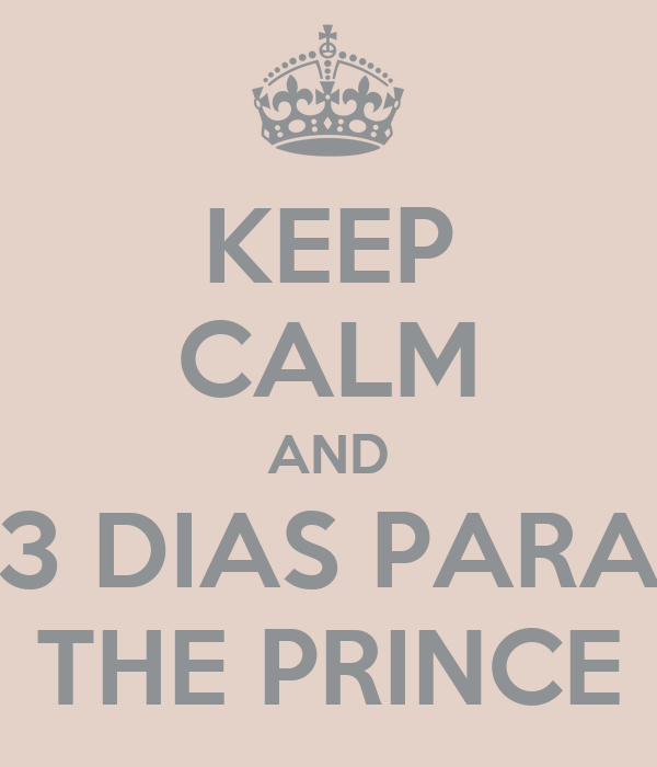 KEEP CALM AND 3 DIAS PARA THE PRINCE