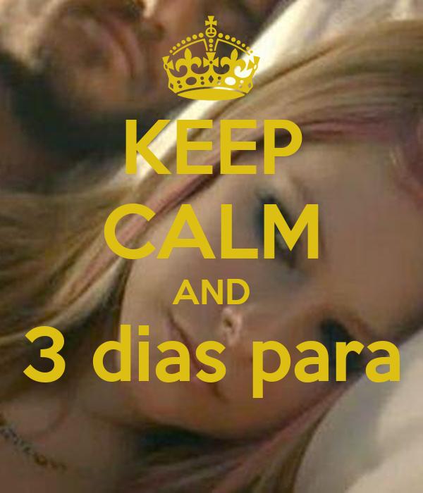 KEEP CALM AND 3 dias para