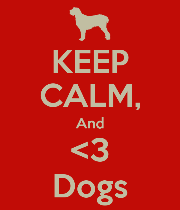 KEEP CALM, And <3 Dogs