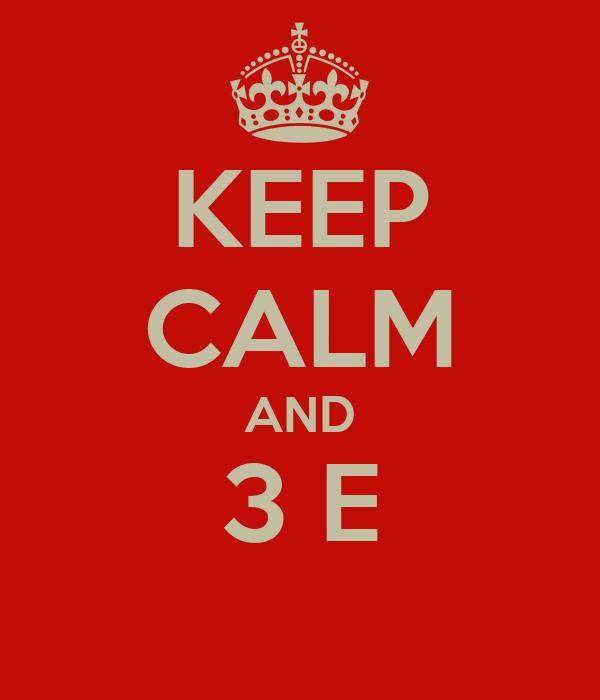 KEEP CALM AND 3 E