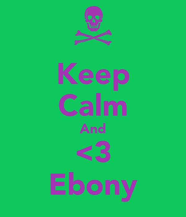 Keep Calm And <3 Ebony