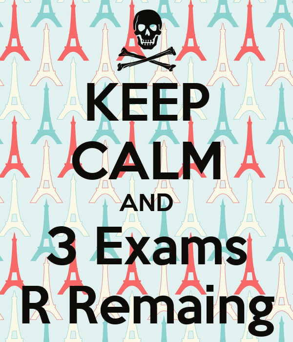 KEEP CALM AND 3 Exams R Remaing