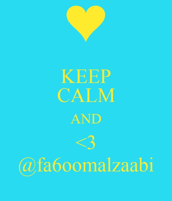KEEP CALM AND <3 @fa6oomalzaabi