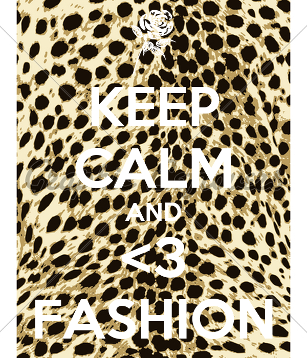 KEEP CALM AND <3 FASHION