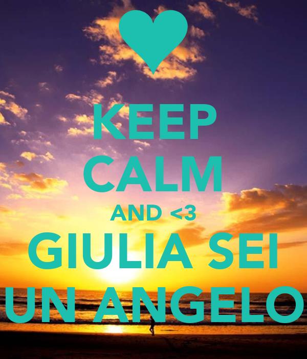 KEEP CALM AND <3 GIULIA SEI UN ANGELO