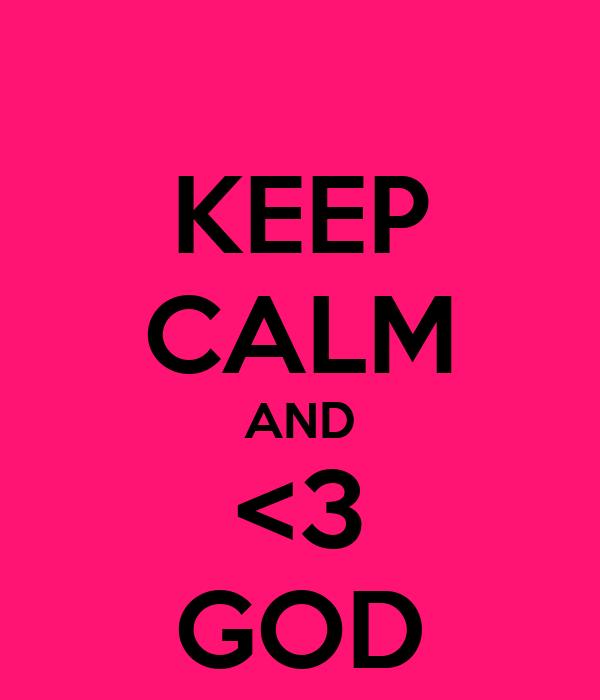 KEEP CALM AND <3 GOD