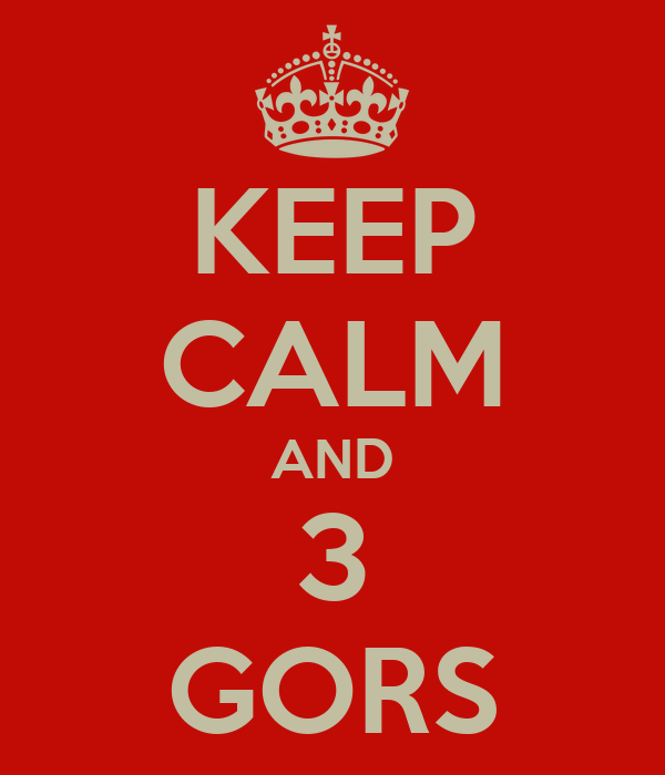 KEEP CALM AND 3 GORS