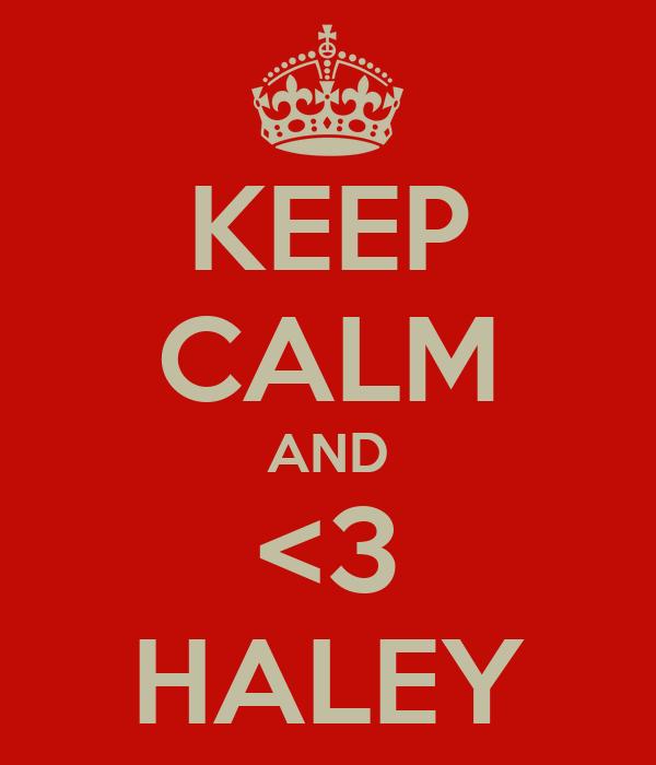 KEEP CALM AND <3 HALEY