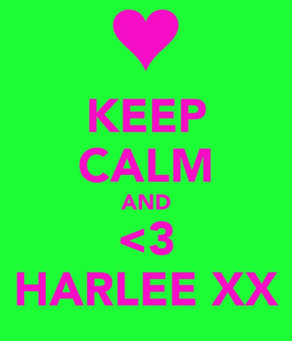 KEEP CALM AND <3 HARLEE XX