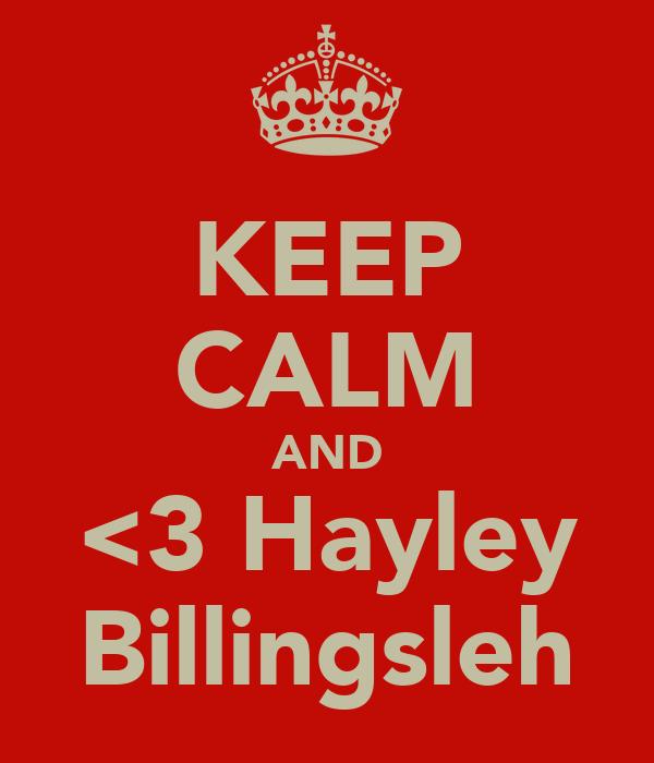 KEEP CALM AND <3 Hayley Billingsleh