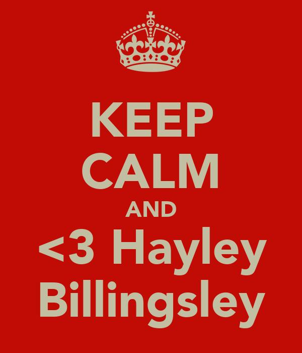 KEEP CALM AND <3 Hayley Billingsley