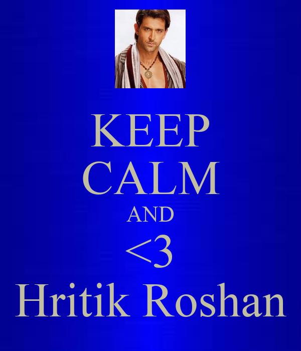 KEEP CALM AND <3 Hritik Roshan