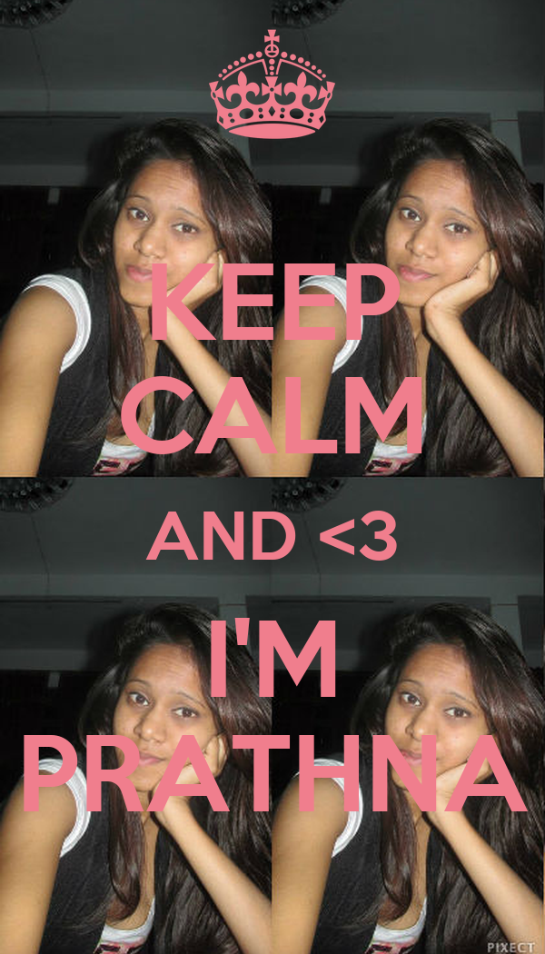 KEEP CALM AND <3 I'M PRATHNA