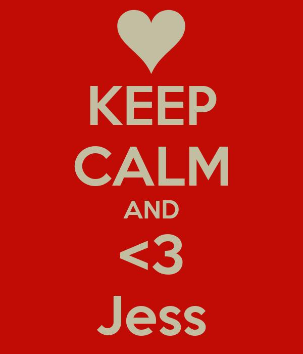 KEEP CALM AND <3 Jess
