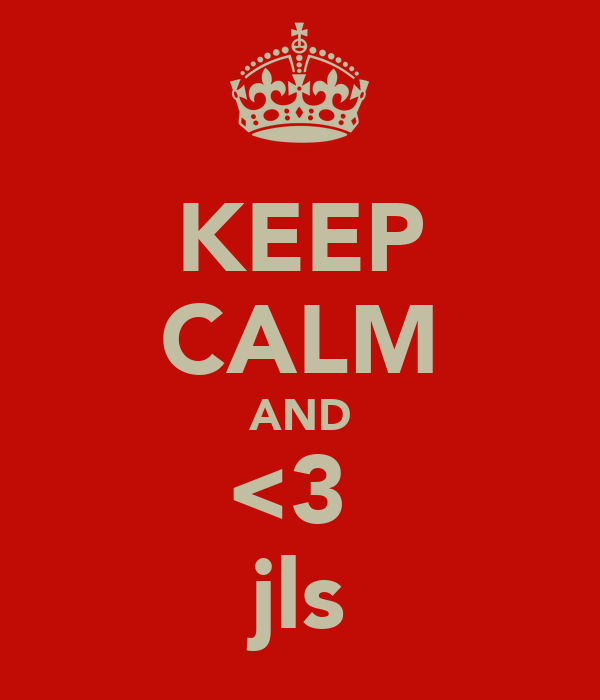 KEEP CALM AND <3  jls