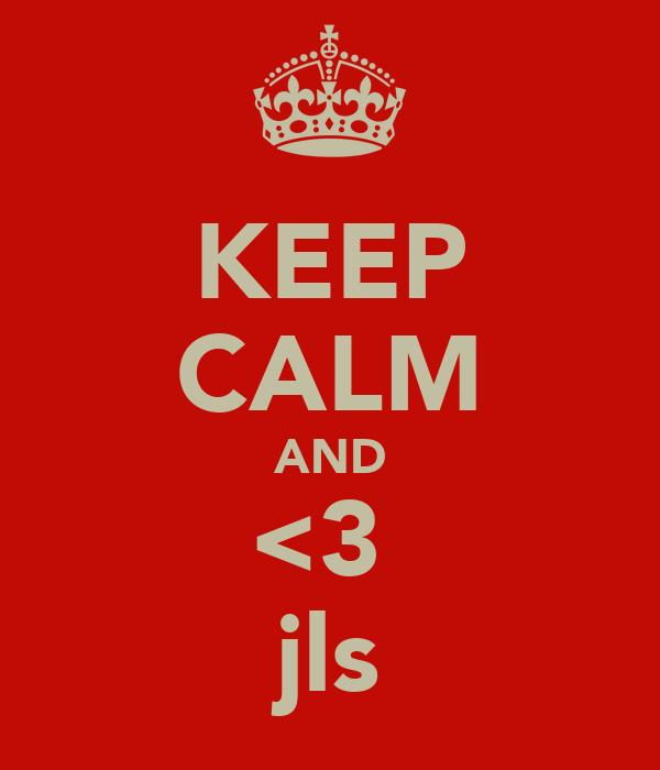 KEEP CALM AND <3  jls