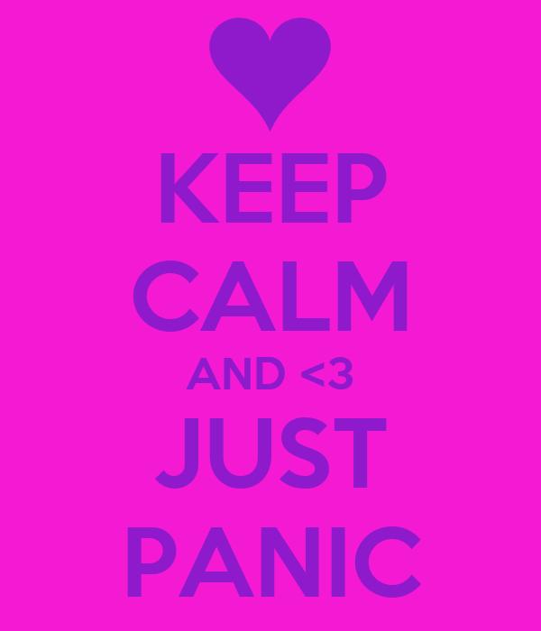 KEEP CALM AND <3 JUST PANIC