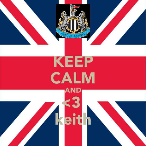 KEEP CALM AND <3  keith