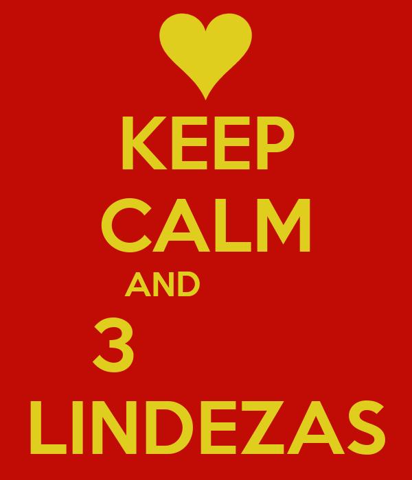 KEEP CALM  AND           3          LINDEZAS